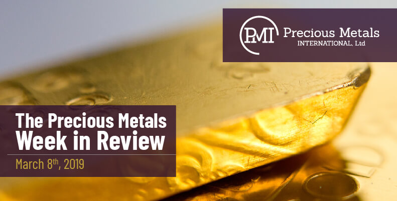 The Precious Metals Week in Review - March 8, 2019.