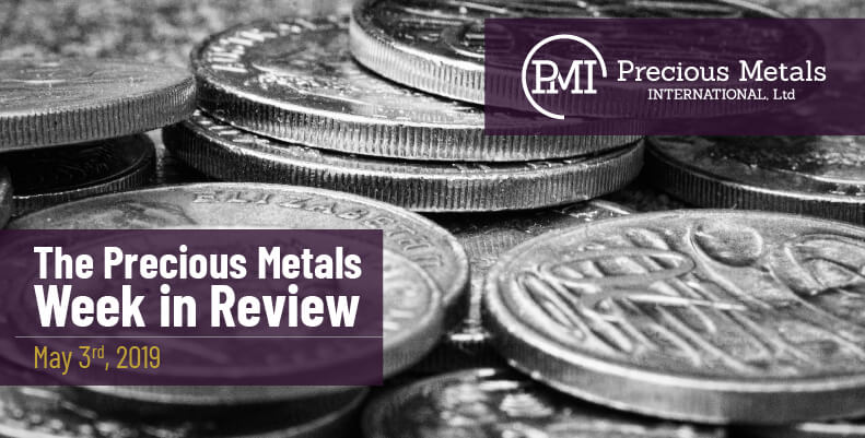 The Precious Metals Week in Review - May 3rd, 2019.