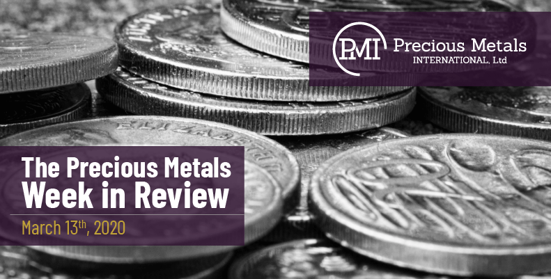 The Precious Metals Week in Review - March 13th, 2020.