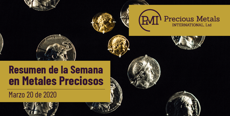 Resumen de la Semana en Metales Preciosos - Marzo 20 de 2020