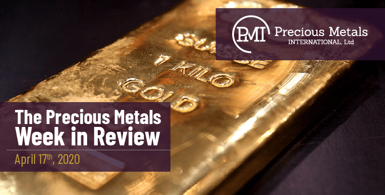 The Precious Metals Week in Review - April 17th, 2020.