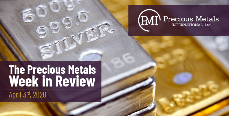 The Precious Metals Week in Review - April 3rd, 2020.