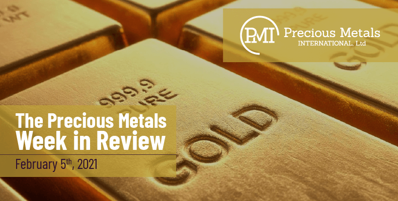 The Precious Metals Week in Review - February 5th, 2021.