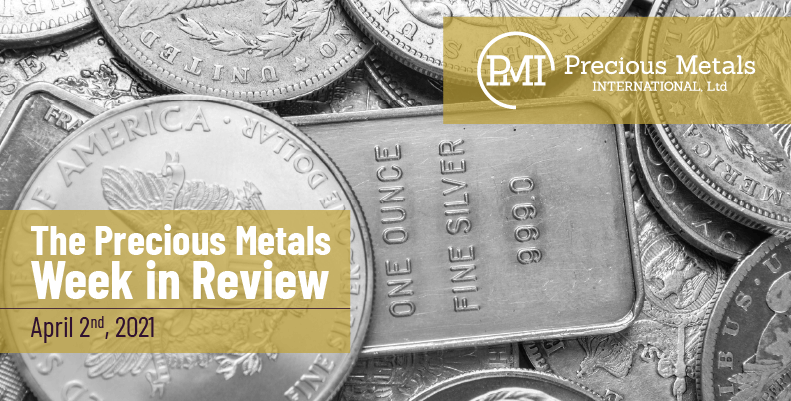 The Precious Metals Week in Review – April 2nd, 2021