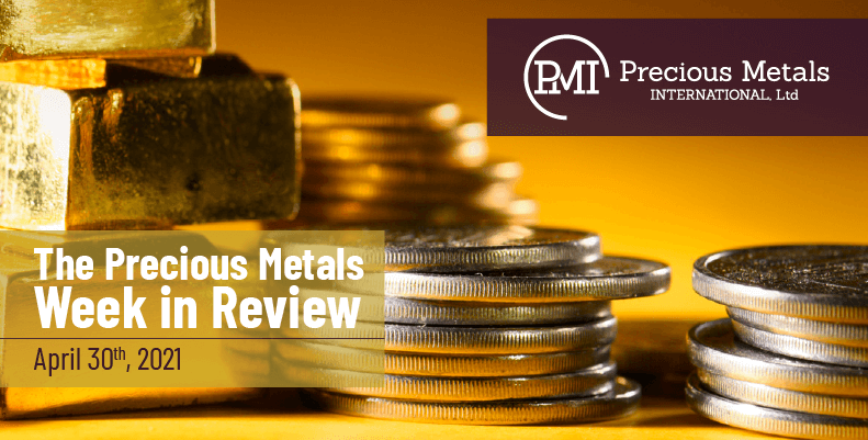 The Precious Metals Week in Review – April 30th, 2021