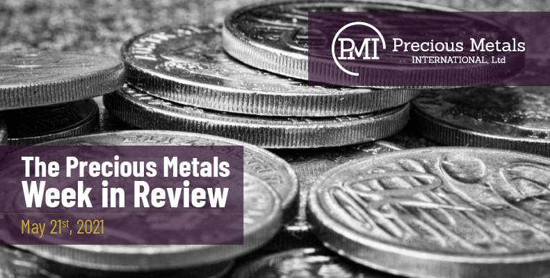 The Precious Metals Week in Review – May 21st, 2021