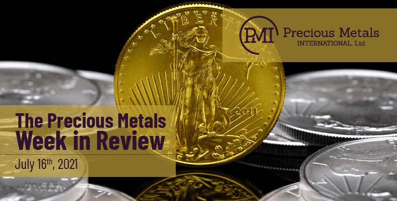 The Precious Metals Week in Review – July 16th, 2021.