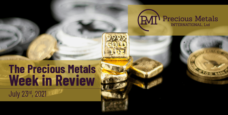 The Precious Metals Week in Review – July 23rd, 2021.