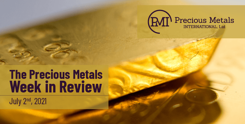 The Precious Metals Week in Review – July 2nd, 2021.