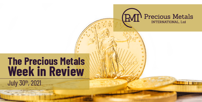 The Precious Metals Week in Review – July 30th, 2021.