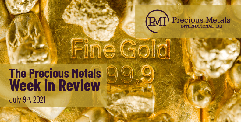 The Precious Metals Week in Review – July 9th, 2021.