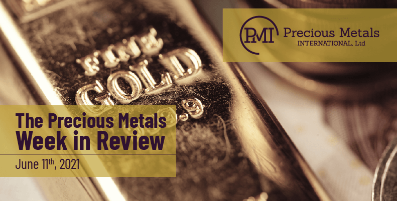 The Precious Metals Week in Review – June 11th, 2021