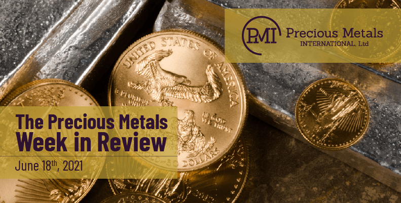 The Precious Metals Week in Review – June 18th, 2021