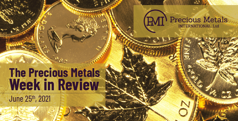 The Precious Metals Week in Review – June 25th, 2021